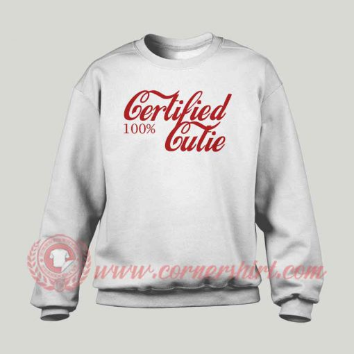 Certified 100% Cutie Custom Design Sweatshirt
