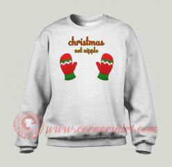 Christmas Not Nipple Custom Sweatshirt