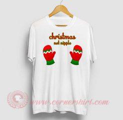 Christmas Not Nipple Custom T Shirt