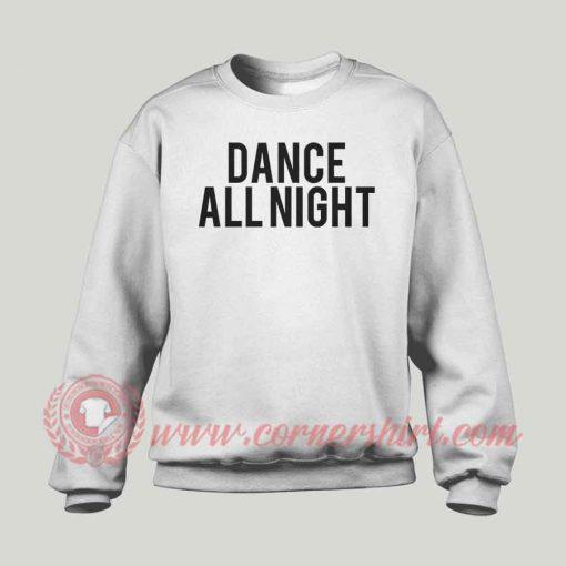 Dance All Night Custom Design Sweatshirt