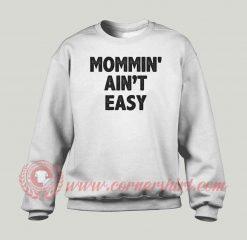 Mommin Aint Easy Custom Design Sweatshirt