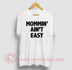 Mommin Aint Easy Custom Design T Shirt