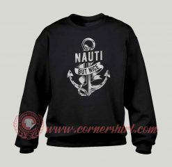 Nauti But Nice Anchor Custom Design Sweatshirt