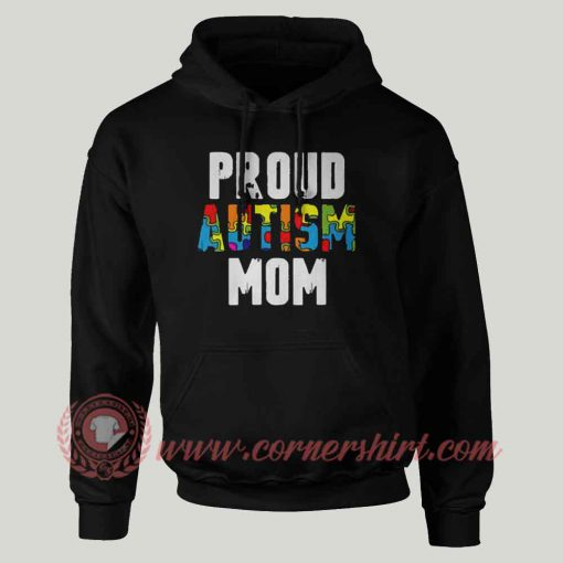 Proud Autism Mom Custom Design Hoodie