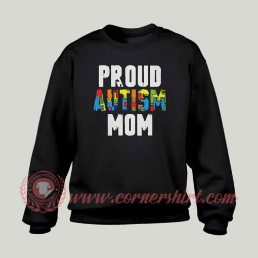 Proud Autism Mom Custom Design Sweatshirt