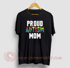 Proud Autism Mom Custom Design T Shirts