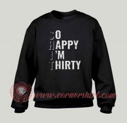 So Happy I'm Thirty Custom Design Sweatshirt