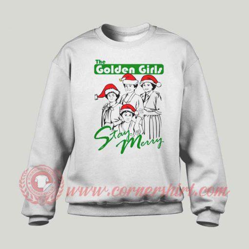 The Golden Girls Stay Merry Custom Sweatshirt