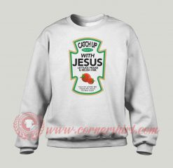 Catch Up With Jesus Christmas Custom Sweatshirt