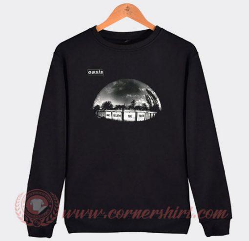 Oasis Don't Believe The Truth Custom Sweatshirt