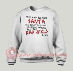 The Main Reason Santa Is So Jolly Custom Sweatshirt
