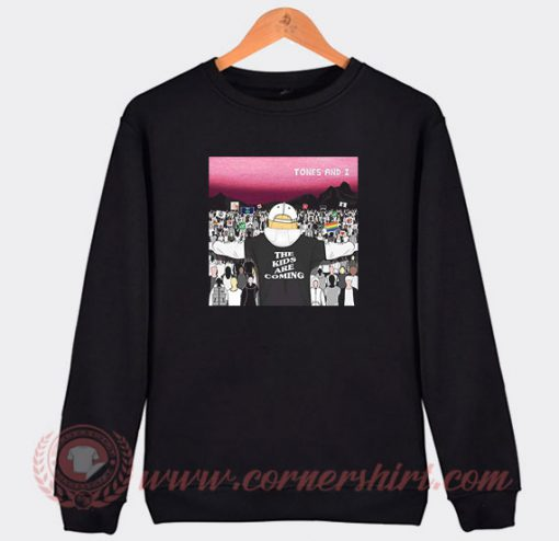 Tones And I The Kids Are Coming Custom Sweatshirt