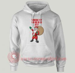 Where Is My Ho Ho Has At Custom Hoodie