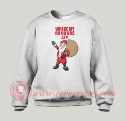 Where Is My Ho Ho Has At Custom Sweatshirt