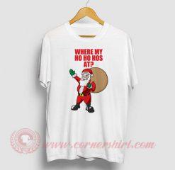 Where Is My Ho Ho Has At T Shirt