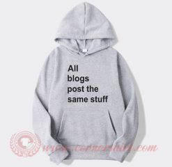 All The Blogs Post The Same Stuff Custom Hoodie
