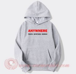 Anywhere Tokyo New York Hawaii Custom Hoodie