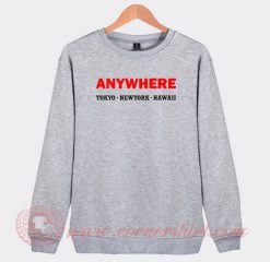 Anywhere Tokyo New York Hawaii Custom Sweatshirt