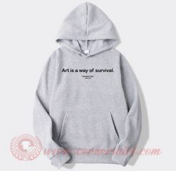 Art Is A way Of Survival Custom Hoodie