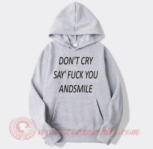 Don't Cry Say Fuck You Custom Hoodie