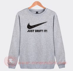 Just Drift It Nike Parody Custom Sweatshirt