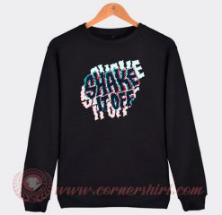 Shake It Off Custom Design Sweatshirt