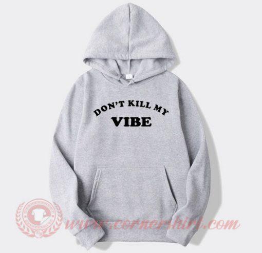 Don't Kill My Vibe Custom Hoodie