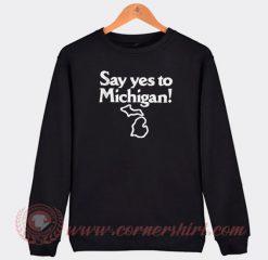 Yes To Michigan Custom Sweatshirt