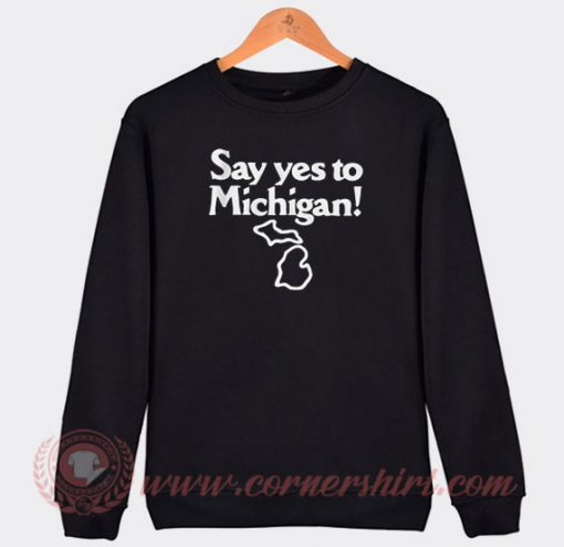 Yes To Michigan Custom Sweatshirt