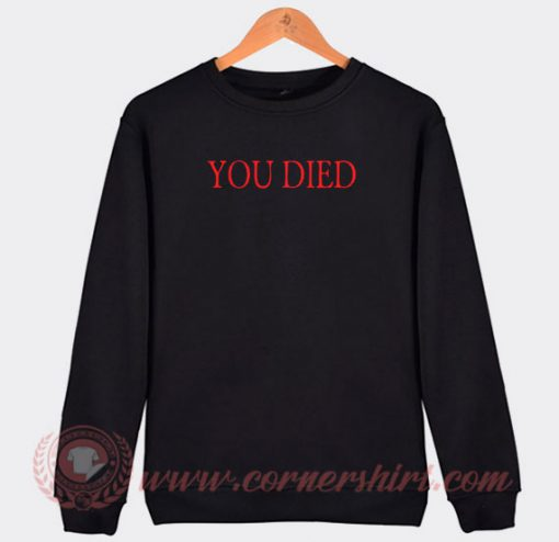 You Died Bloodborne Inspired Custom Sweatshirt