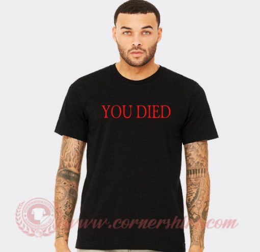You Died Bloodborne Inspired Custom T Shirts