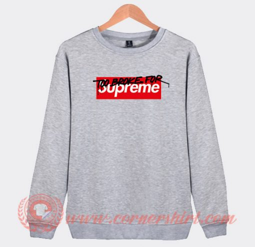 Too Broke For Supreme Muschi Kreuzberg Custom Sweatshirt