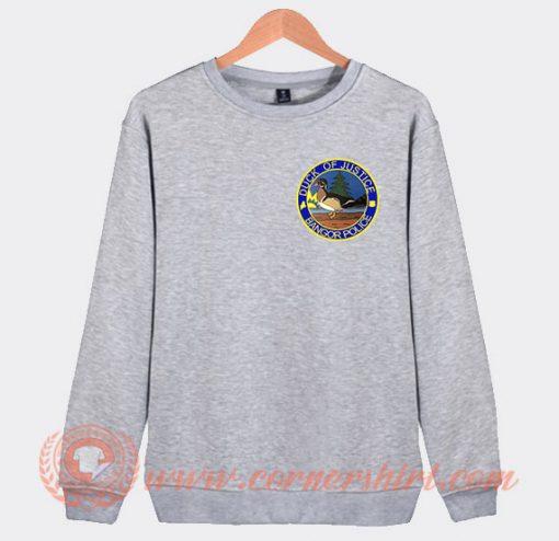Duck Of Justice Bangor Police Sweatshirt