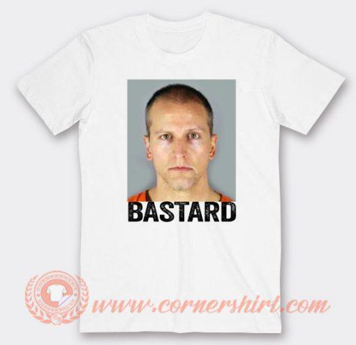 Bastard Derek Chauvin Killed George Floyd T-Shirt