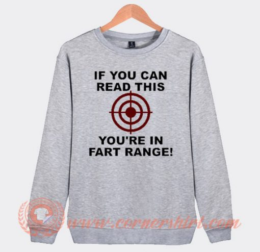 If You Can Read This You're in Fart Range Sweatshirt