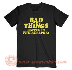 Bad Things Happen in Philadelphia Merch T-shirt