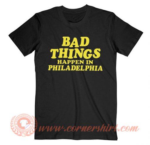 Bad Things Happen in Philadelphia Merch T-shirt