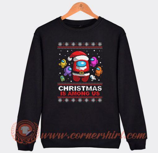 Christmas is Among Us Ugly Christmas Sweatshirt