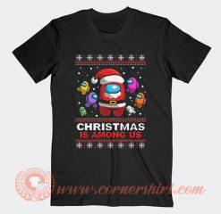 Christmas is Among Us Ugly Christmas T-shirt