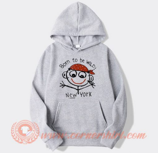 Born to be Wild New York Hoodie