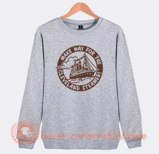 Make Way For The Cleveland Steamers Sweatshirt