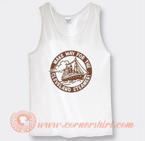 Make Way For The Cleveland Steamers Tank Top
