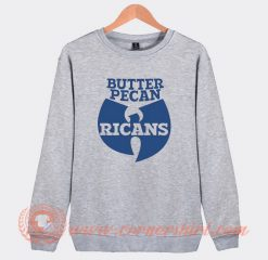Wu Tang Ice Cream Butter Pecan Ricans Sweatshirt