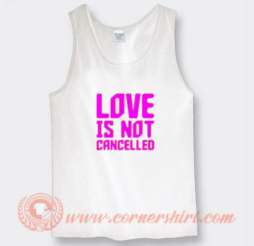 Love is Not Cancelled Tank Top