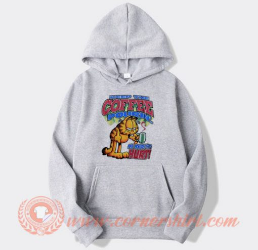 Garfield Keep The Coffee Puorin Hoodie On Sale
