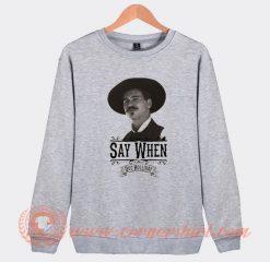 Say When Doc Holiday Sweatshirt On Sale