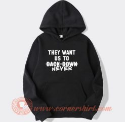 They Want Us To Back Down Never Cyrus Hoodie