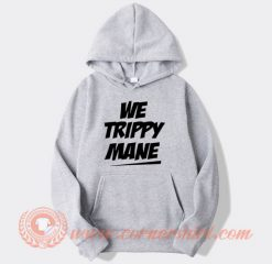 We Trippy Mane Juicy J Hoodie On Sale