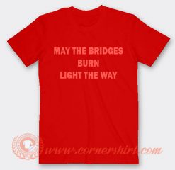 Whoopi Goldberg May The Bridges Burn Light Away T-shirt