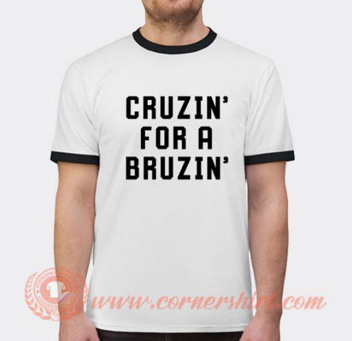 Cruzin For a Bruzin T-shirt Ringer